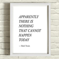 Apparently There is Nothing That Cannot Happen Today / modern print black and white type