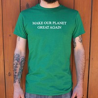 Make Our Planet Great Again Men's T-Shirt