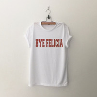 Bye Felicia Craig Friday Quote Phrase Ice cube Tshirt womens girls teens grunge tumblr blogger hipster punk instagram gifts
