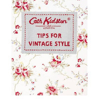 Tips for Vintage Style By (author) Cath Kidston
