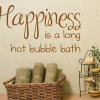 Wall Decal Sticker Quote Vinyl Art Happiness is a Hot Bubble Bath Bathroom BA06