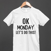OK MONDAY LET'S DO THIS!