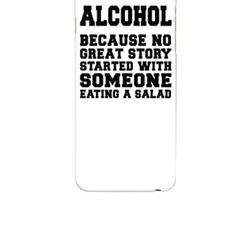 Alcohol, Because No Great Story Starte 5 - iphone 6 Case
