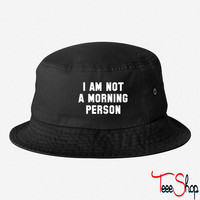 I am not a morning person bucket hat