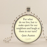"Jane Austen, Pride and Prejudice, For what do we live..1"" glass and metal Pendant necklace Jewelry."