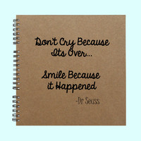 Don't Cry Because It's Over Smile Because - Book, Large Journal, Personalized Book, Personalized Journal, , Sketchbook, Scrapbook, Smashbook