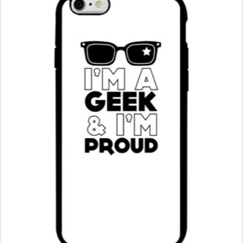 I am a geek and I am proud - iphone 6 Case