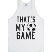 That's my game soccer tank top tee t shirt-Unisex White Tank