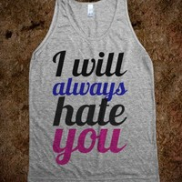 I will always hate you - Dani's Boutique