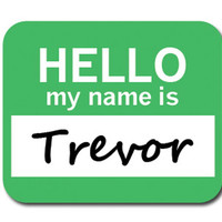 Trevor Hello My Name Is Mouse Pad