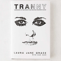 Tranny: Confessions of Punk Rock's Most Infamous Anarchist Sellout By Laura Jane Grace   Urban Outfitters
