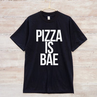 Pizza Is Bae Shirt Funny Quote Shirt Saying Shirt Tumblr Trendy Fashion Slogan Shirt Unisex Tshirt Men Tshirt Women