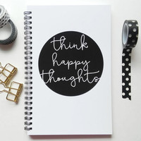 Writing journal, spiral notebook, sketchbook, diary, bullet journal, black and white, blank lined or grid paper - Think happy thoughts