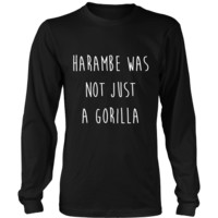 Harambe Was Not Just A Gorilla Long Sleeve Tee