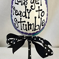 """Let's Get Ready to Stumble"" Hand Painted Wine Glass"