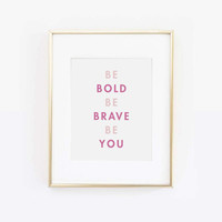 Be Bold, Be Brave, Be You Print, She is quick, curious and playful and strong, Girl Boss, Gift For Her, Desk Accessories, Printable Wall Art