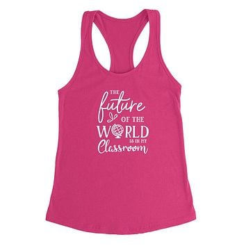 The future of the world is in my classroom, teacher gift Ladies Racerback Tank Top