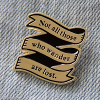 """""""Not All Those Who Wander Are Lost"""" Gold Banner Enamel Pin"""