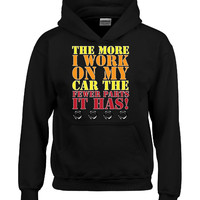 The More I Work On My Car The Fewer Parts It Has Funny Automotive - Hoodie