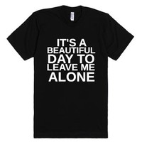 It's A Beautiful Day To Leave Me Alone-Unisex Black T-Shirt
