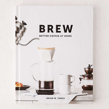 Brew: Better Coffee At Home By Brian W. Jones - Urban Outfitters