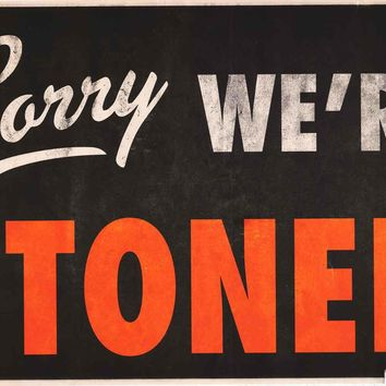 Sorry We're Stoned Poster 24x36