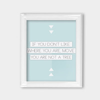 8x10 Print If You Don't Like Where You Are Move You Are Not a Tree Inspiration Quote Poster Office Decor Blue and White Print Wall Art