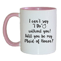 Mama Birdie I Can't Say I Do Without You - Will You Be My Maid of Honor? Coffee Cup/Tea Mug (White/Pink)