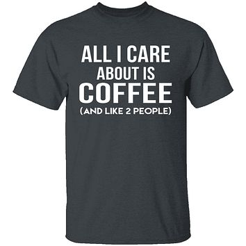 All I Care About Is Coffee T-Shirt