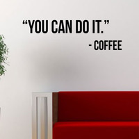 You Can Do It Coffee Quote Decal Sticker Wall Vinyl Art Words Decor Kitchen Gift Funny