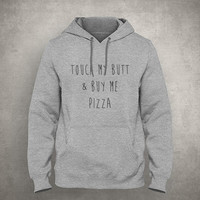 Touch my butt & buy me pizza - Gray/White Unisex Hoodie - HOODIE-045