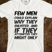 FEW MEN COULD EXPLAIN WHY THEY ENLISTED, AND IF THEY ATTEMPTED THEY MIGHT ONLY