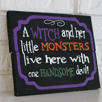 Spooky Fun Halloween A Witch And Her Little Monsters Live Here With One Handsome Devil Handmade Hand Painted Home Decor Wood Sign