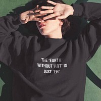 The Earth Without Art Is Just Eh Pullover