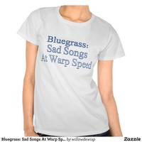 Bluegrass: Sad Songs At Warp Speed T Shirt