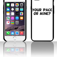 Your Pace or Mine 5 5s 6 6plus phone cases