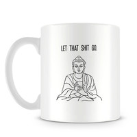 Let That Shit Go Buddhism Style Quote in Black and White with Buddha Mug M461