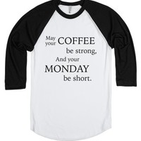 May Your Coffee Be Strong And Your Monday Be Short-T-Shirt