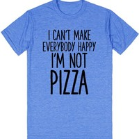 i CAN'T MAKE EVERYBODY HAPPY I'M NOT PIZZA | Athletic T-Shirt | SKREENED