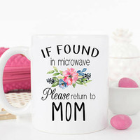 If found in microwave please return to mom, Funny mom mug, Gift for Mom, Mom Mug, Mom Coffee Mug, Mothers Day Gift, Funny Gift Mom, Mom Cup