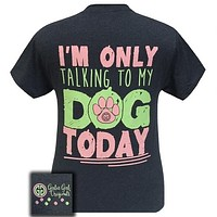 Girlie Girl Originals I Am Only Talking To My Dog Today T-Shirt