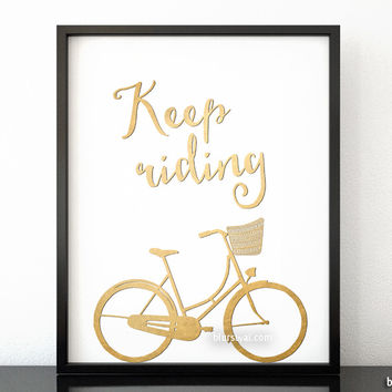 Keep riding printable inspirational quote in gold foil