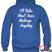 Ill Take Mud Over Makeup Anyday hoodie