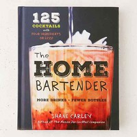 The Home Bartender: 125 Cocktails Made With Four Ingredients Or Less By Shane Carley