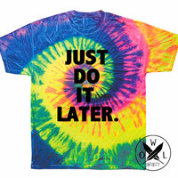 Just Do it Later Tie Dye T-Shirt