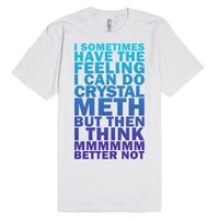 I Could Do Crystal Meth-Unisex White T-Shirt