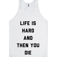 Life Is Hard And Then You Die