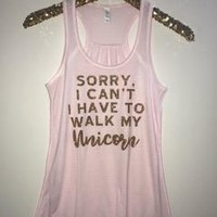 Sorry I Can't I Have to Walk My Unicorn - Ruffles with Love - Racerback Tank - Womens Fitness - Workout Clothing - Workout Shirts with Sayings