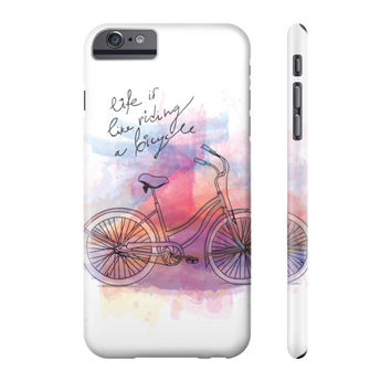 Life is Like Riding a Bicycle Phone Case