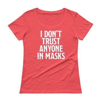I Don't Trust Anyone In Masks Ladies' Scoopneck T-Shirt